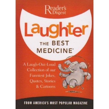Laughter the Best Medicine: A Laugh-Out-Loud Collection of our Funniest Jokes, Quotes, Stories & Cartoons(Reader's Digest)