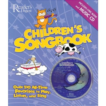 The Reader's Digest Children's Songbook: Over 130 All-Time Favorites to Play, Listen and Sing