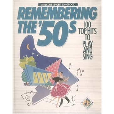 Remembering The 50's:  100 Top Hits to Play and Sing (A Reader's Digest Songbook)